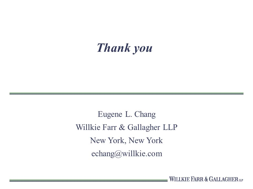Thank you Eugene L. Chang Willkie Farr & Gallagher LLP New York, New York echang@willkie.com