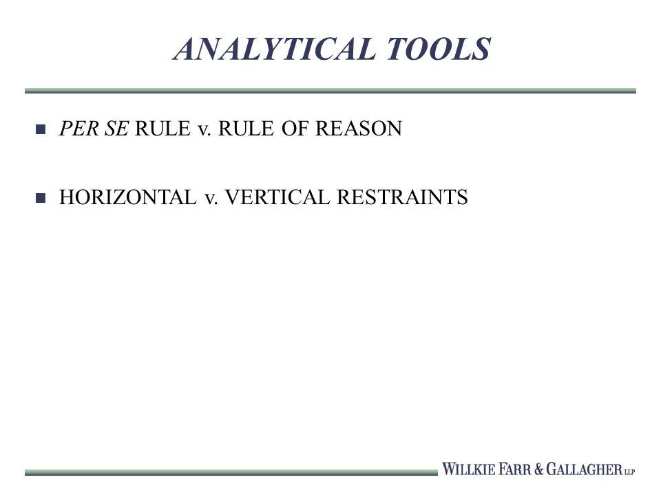 ANALYTICAL TOOLS PER SE RULE v. RULE OF REASON HORIZONTAL v. VERTICAL RESTRAINTS