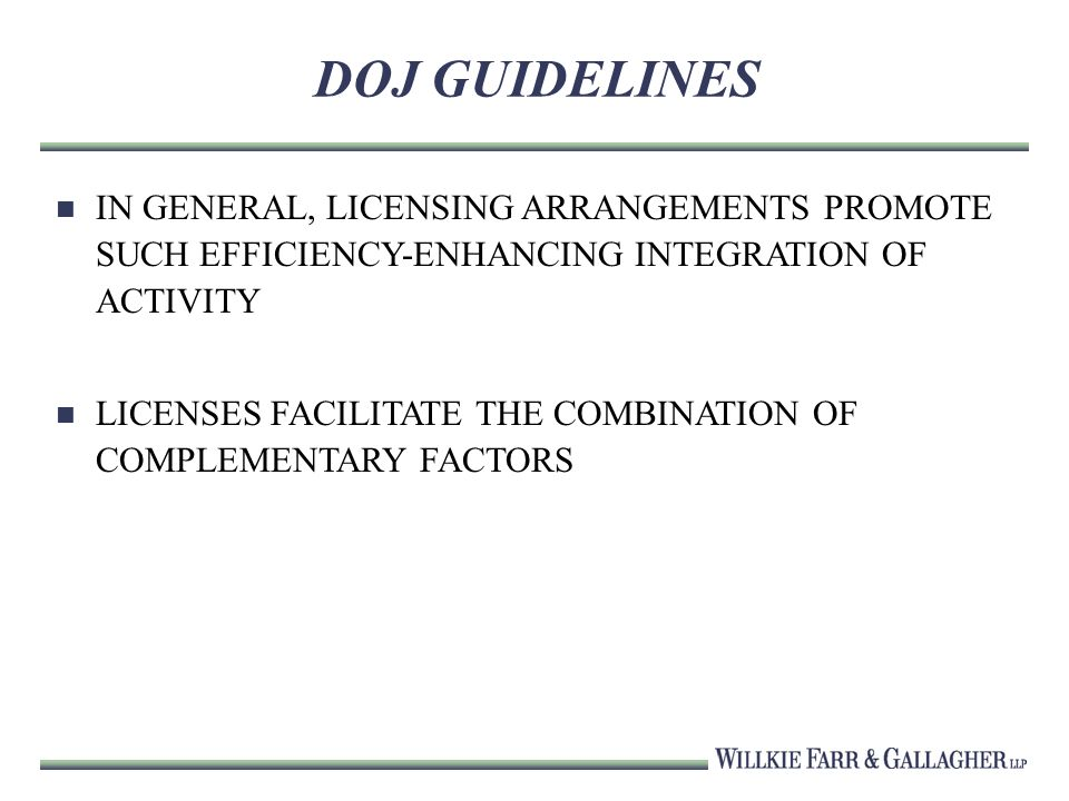DOJ GUIDELINES IN GENERAL, LICENSING ARRANGEMENTS PROMOTE SUCH EFFICIENCY-ENHANCING INTEGRATION OF ACTIVITY LICENSES FACILITATE THE COMBINATION OF COM