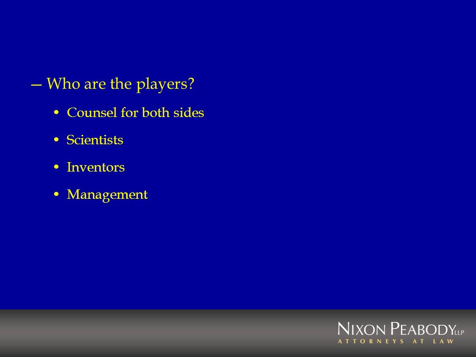 Who are the players? Counsel for both sides Scientists Inventors Management