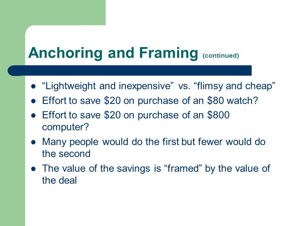 Anchoring and Framing (continued) Lightweight and inexpensive vs.