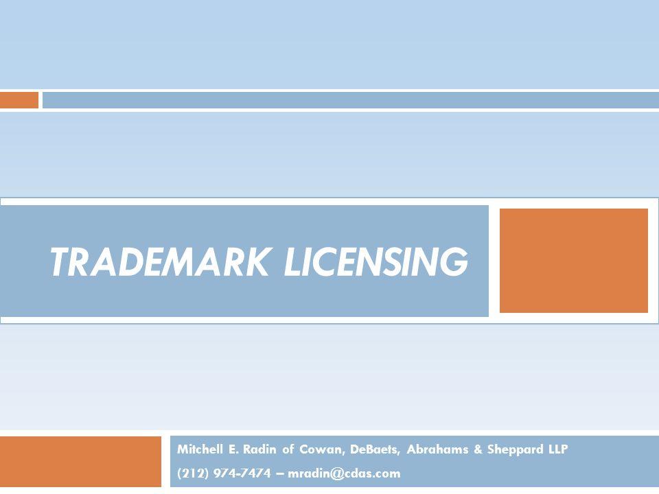 TRADEMARK LICENSING Mitchell E. Radin of Cowan, DeBaets, Abrahams & Sheppard LLP (212) 974-7474 – mradin@cdas.com