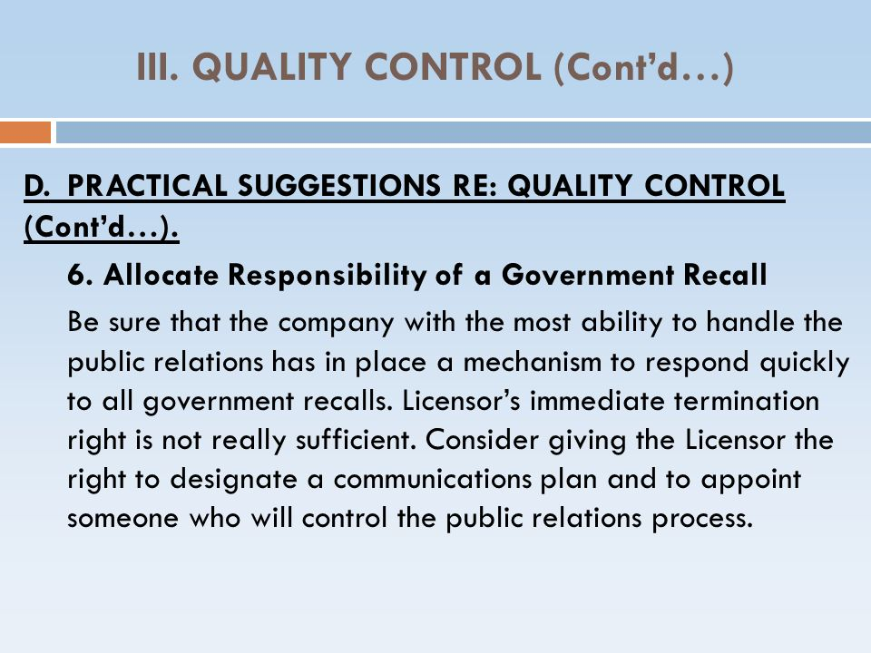 III. QUALITY CONTROL (Contd…) D.PRACTICAL SUGGESTIONS RE: QUALITY CONTROL (Contd…). 6. Allocate Responsibility of a Government Recall Be sure that the