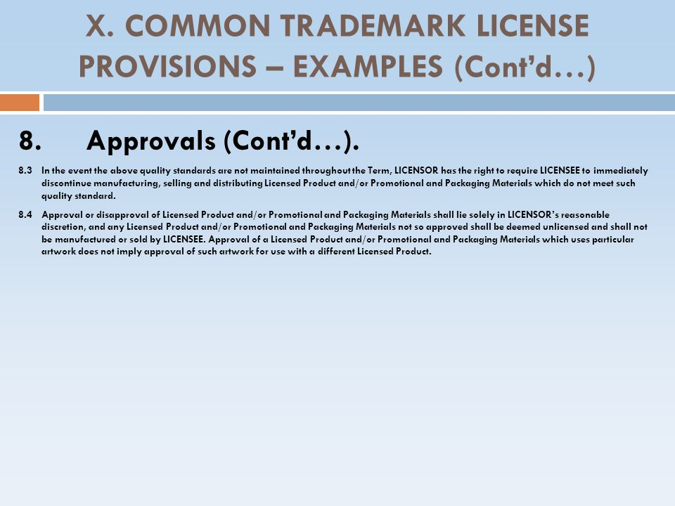 X. COMMON TRADEMARK LICENSE PROVISIONS – EXAMPLES (Contd…) 8.Approvals (Contd…). 8.3 In the event the above quality standards are not maintained throu