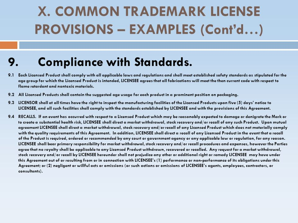 X. COMMON TRADEMARK LICENSE PROVISIONS – EXAMPLES (Contd…) 9.Compliance with Standards. 9.1 Each Licensed Product shall comply with all applicable law
