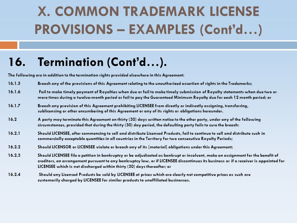 X. COMMON TRADEMARK LICENSE PROVISIONS – EXAMPLES (Contd…) 16. Termination (Contd…). The following are in addition to the termination rights provided