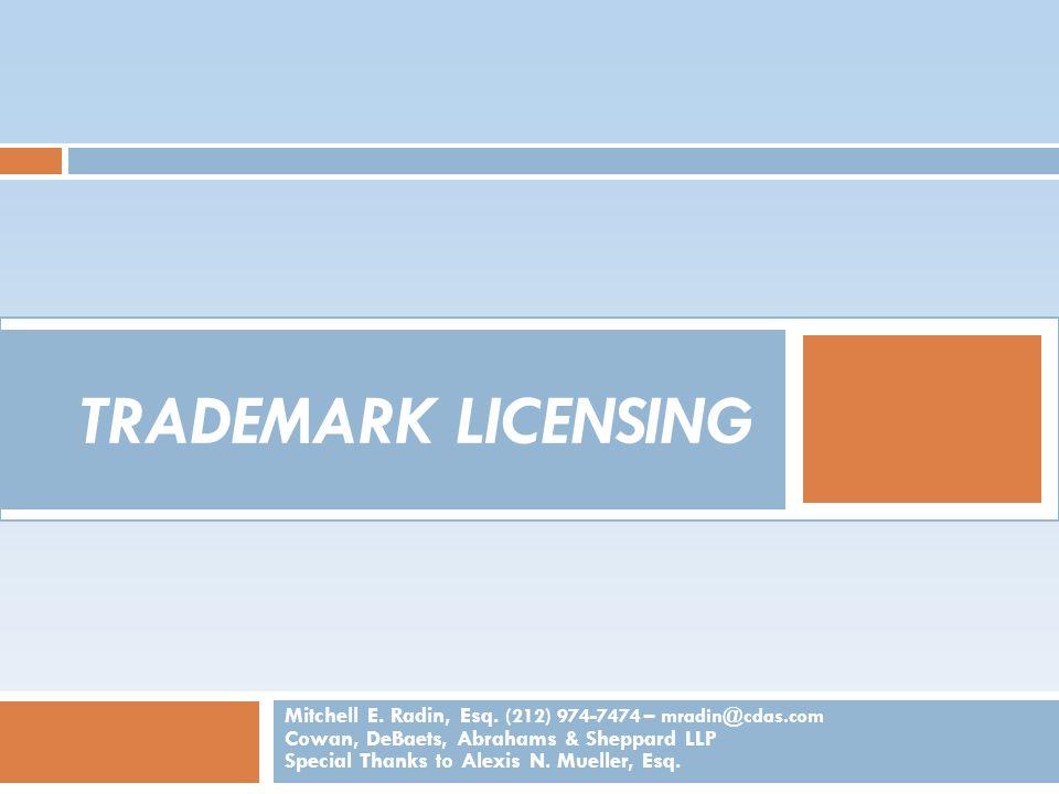 TRADEMARK LICENSING Mitchell E. Radin, Esq. (212) 974-7474 – mradin@cdas.com Cowan, DeBaets, Abrahams & Sheppard LLP Special Thanks to Alexis N. Muell