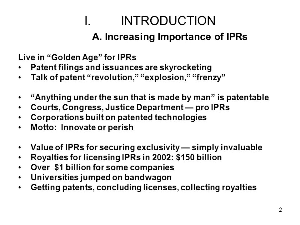 2 I.INTRODUCTION A. Increasing Importance of IPRs Live in Golden Age for IPRs Patent filings and issuances are skyrocketing Talk of patent revolution,