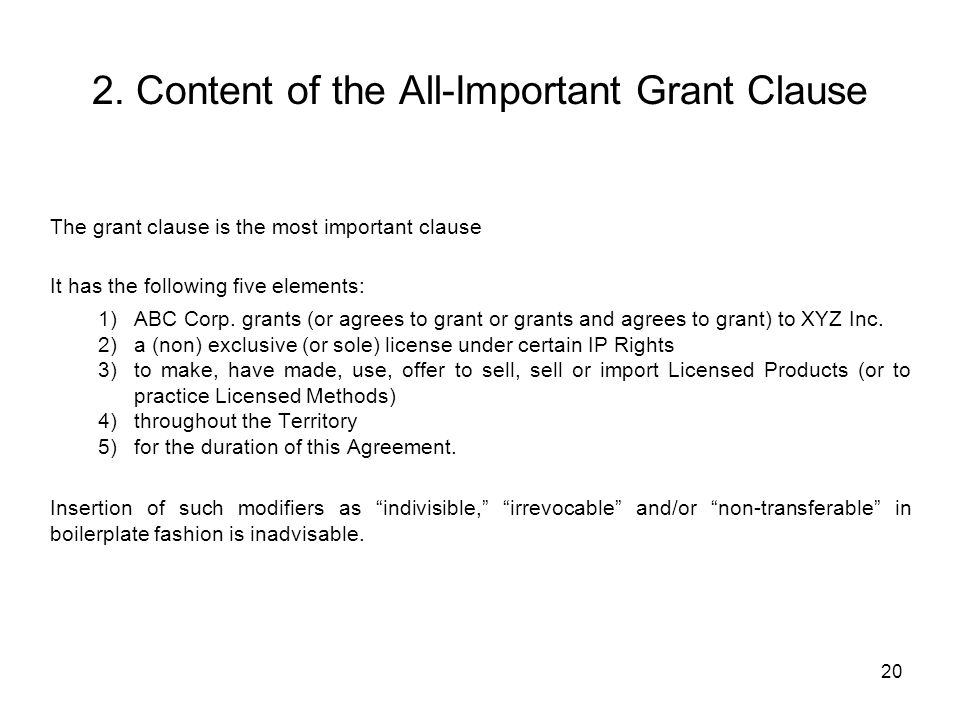 20 2. Content of the All-Important Grant Clause The grant clause is the most important clause It has the following five elements: 1) ABC Corp. grants