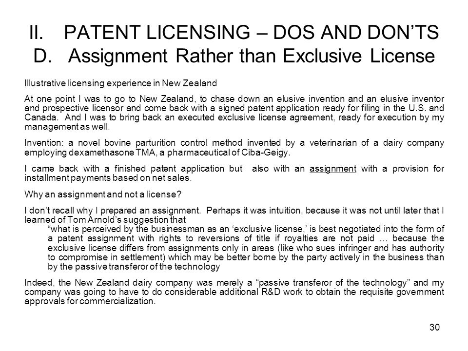 30 II. PATENT LICENSING – DOS AND DONTS D. Assignment Rather than Exclusive License Illustrative licensing experience in New Zealand At one point I wa