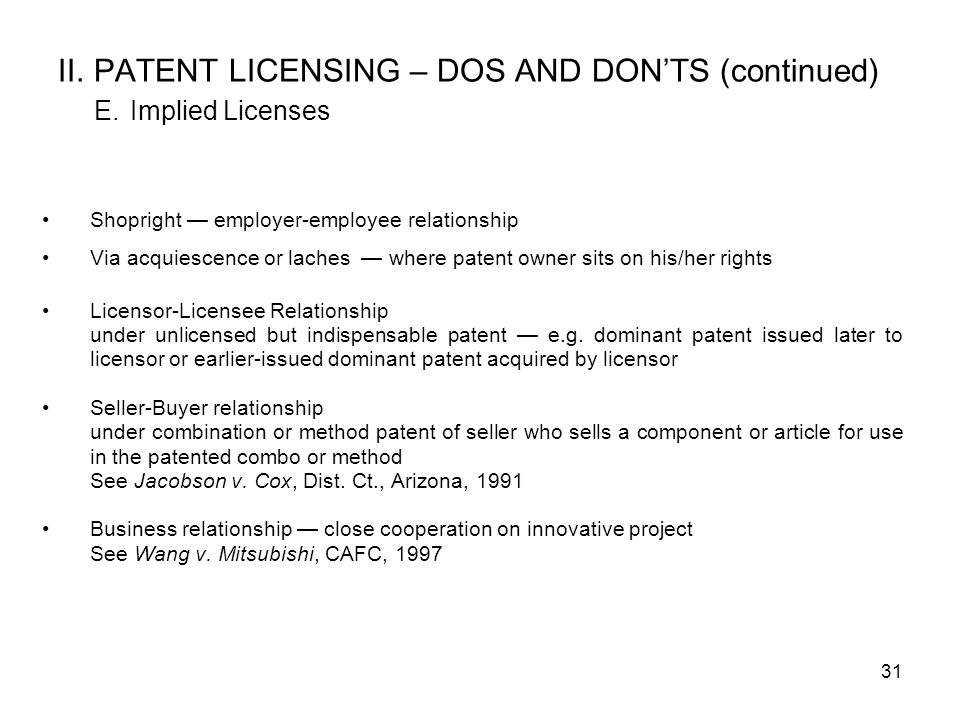 31 II.PATENT LICENSING – DOS AND DONTS (continued) E.
