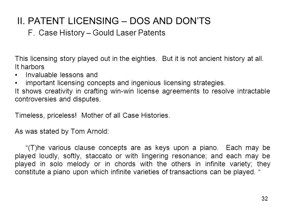 32 II. PATENT LICENSING – DOS AND DONTS F. Case History – Gould Laser Patents This licensing story played out in the eighties. But it is not ancient h