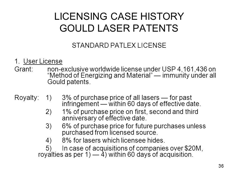 36 LICENSING CASE HISTORY GOULD LASER PATENTS STANDARD PATLEX LICENSE 1.User License Grant: non-exclusive worldwide license under USP 4,161,436 on Met