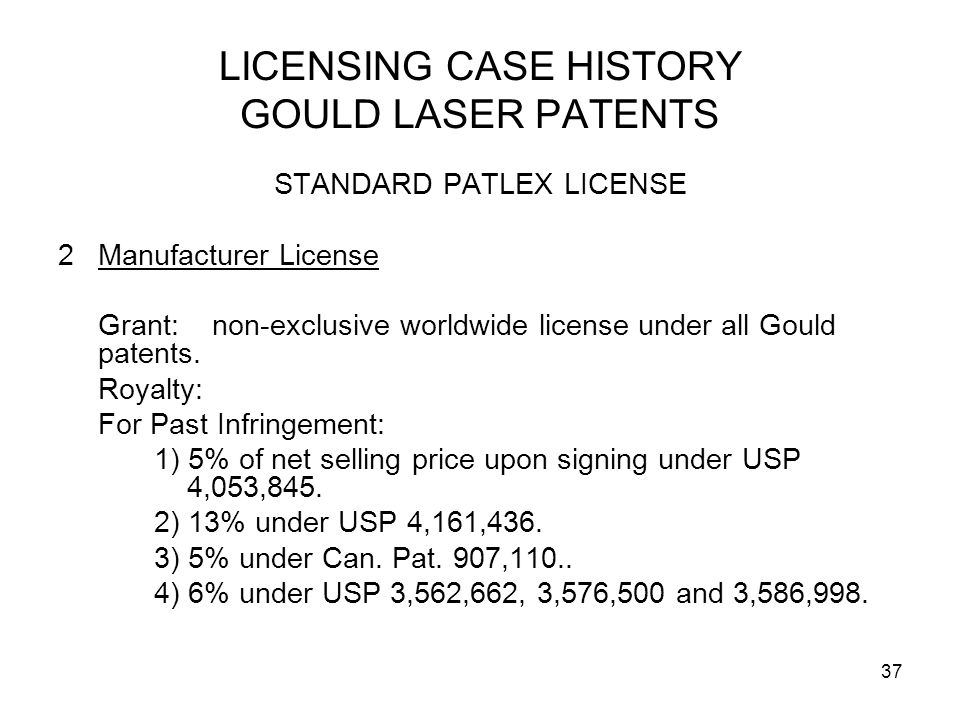 37 LICENSING CASE HISTORY GOULD LASER PATENTS STANDARD PATLEX LICENSE 2Manufacturer License Grant: non-exclusive worldwide license under all Gould patents.