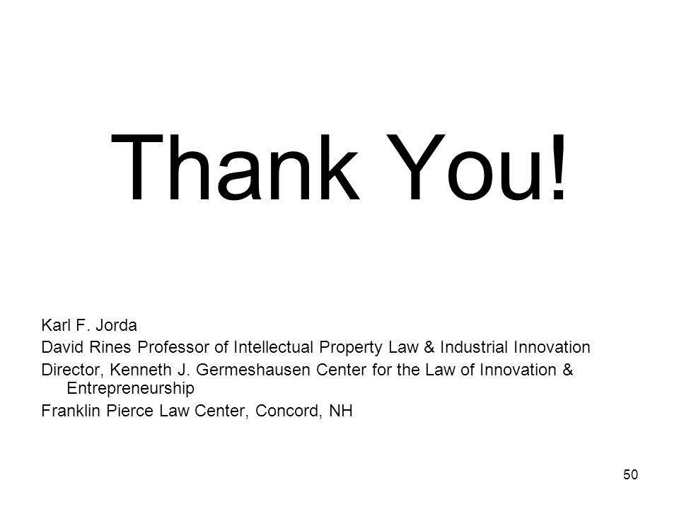 50 Thank You! Karl F. Jorda David Rines Professor of Intellectual Property Law & Industrial Innovation Director, Kenneth J. Germeshausen Center for th