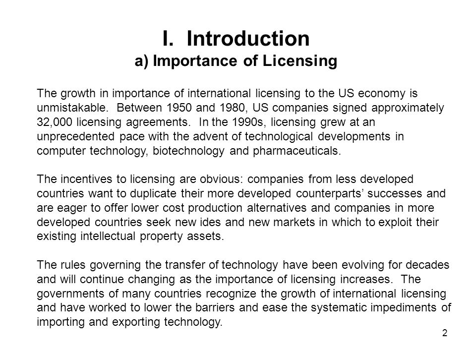 2 I.Introduction a) Importance of Licensing The growth in importance of international licensing to the US economy is unmistakable.