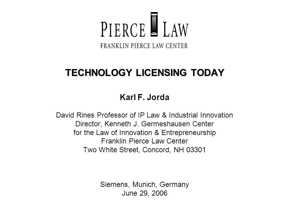 TECHNOLOGY LICENSING TODAY Karl F. Jorda David Rines Professor of IP Law & Industrial Innovation Director, Kenneth J. Germeshausen Center for the Law