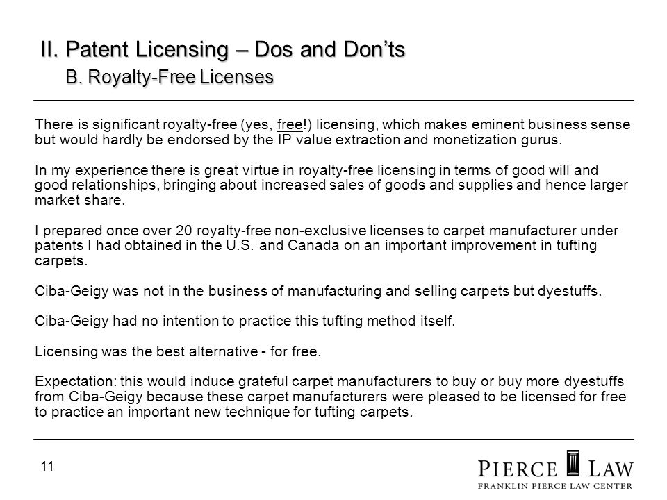 11 II. Patent Licensing – Dos and Donts B. Royalty-Free Licenses There is significant royalty-free (yes, free!) licensing, which makes eminent busines