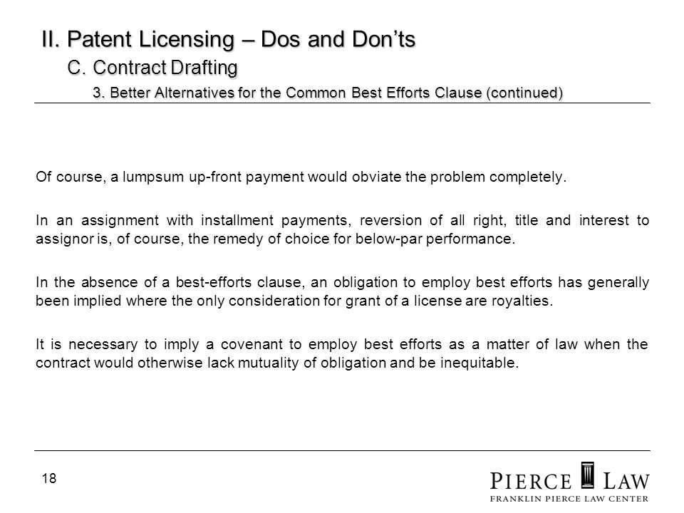 18 II. Patent Licensing – Dos and Donts C. Contract Drafting 3. Better Alternatives for the Common Best Efforts Clause (continued) Of course, a lumpsu