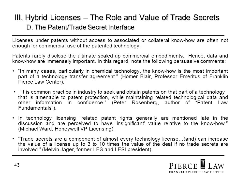43 III. Hybrid Licenses – The Role and Value of Trade Secrets D. The Patent/Trade Secret Interface Licenses under patents without access to associated