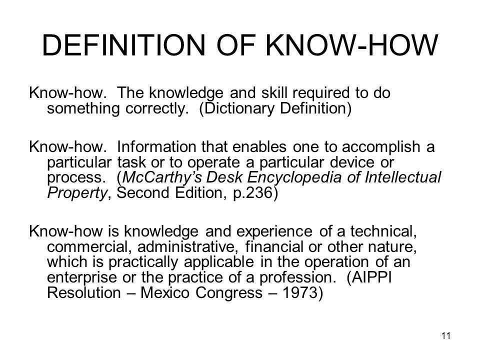 11 DEFINITION OF KNOW-HOW Know-how. The knowledge and skill required to do something correctly. (Dictionary Definition) Know-how. Information that ena