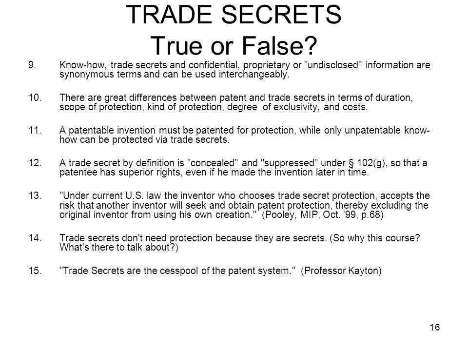 16 TRADE SECRETS True or False? 9.Know-how, trade secrets and confidential, proprietary or