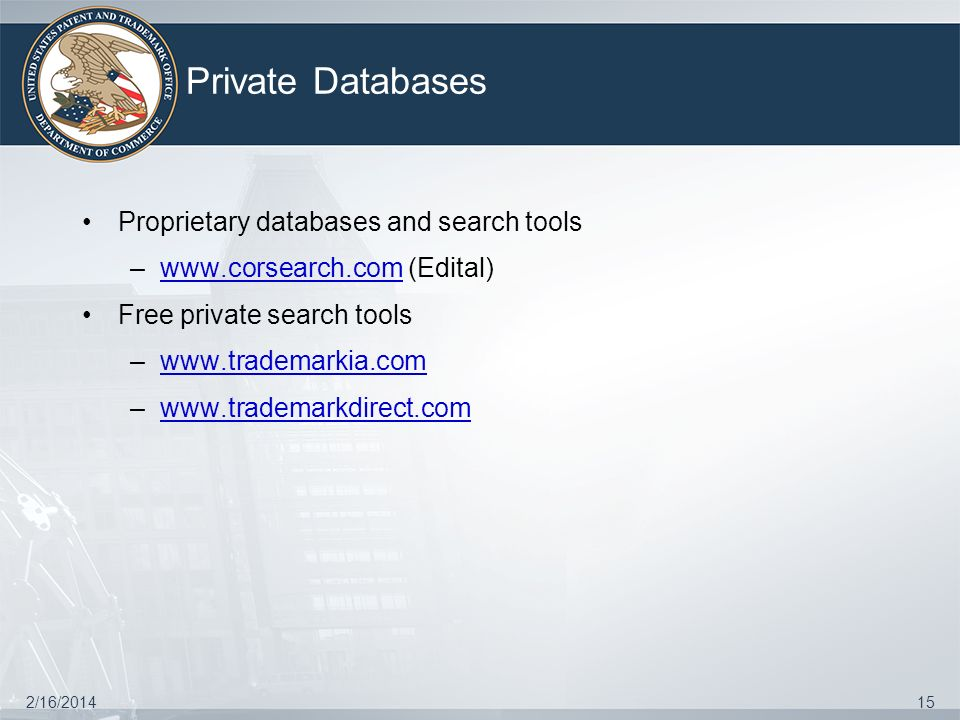 Private Databases 2/16/201415 Proprietary databases and search tools –www.corsearch.com (Edital)www.corsearch.com Free private search tools –www.trade