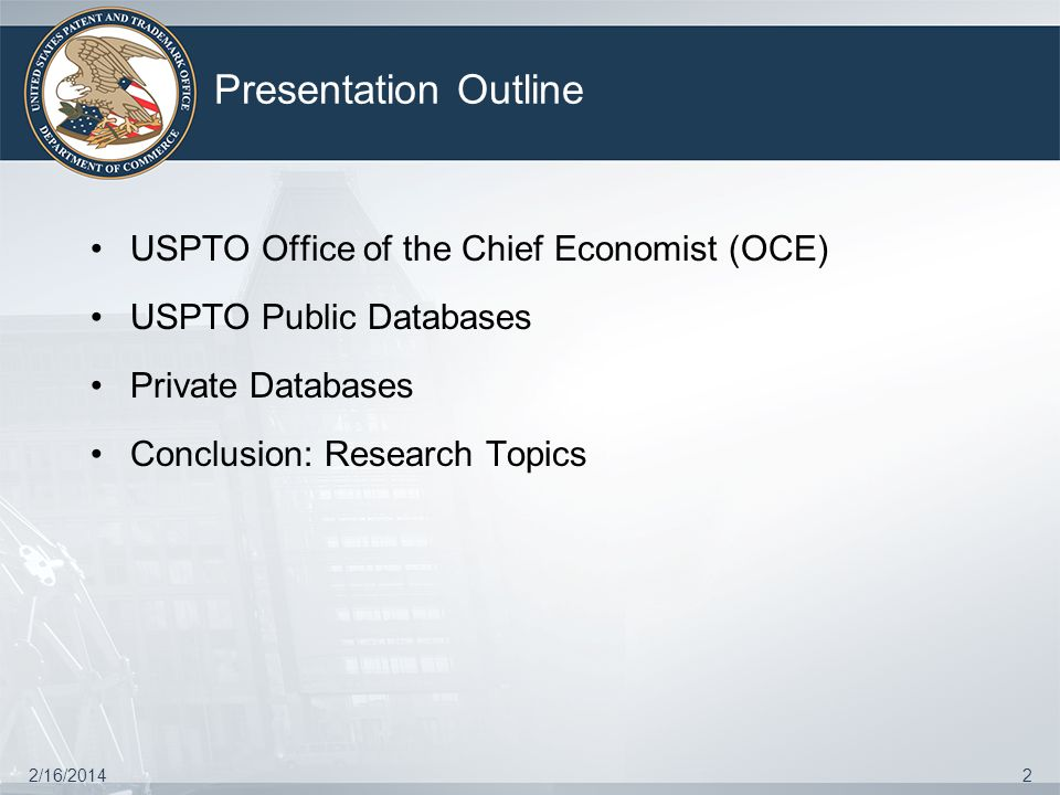 Presentation Outline USPTO Office of the Chief Economist (OCE) USPTO Public Databases Private Databases Conclusion: Research Topics 2/16/20142