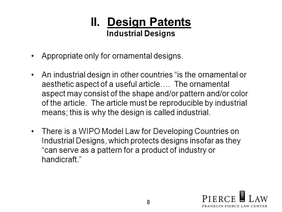 8 II. Design Patents Industrial Designs Appropriate only for ornamental designs.