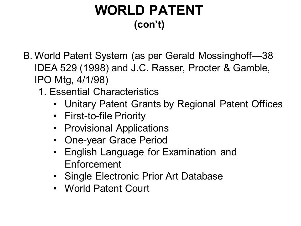 WORLD PATENT (cont) B.World Patent System (as per Gerald Mossinghoff38 IDEA 529 (1998) and J.C.