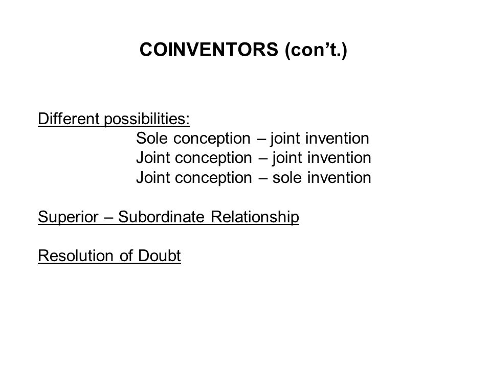 COINVENTORS (cont.) Different possibilities: Sole conception – joint invention Joint conception – joint invention Joint conception – sole invention Su