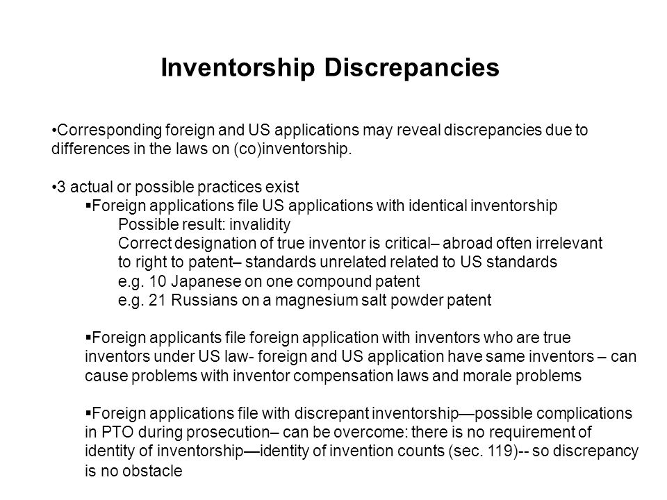 Inventorship Discrepancies Corresponding foreign and US applications may reveal discrepancies due to differences in the laws on (co)inventorship. 3 ac