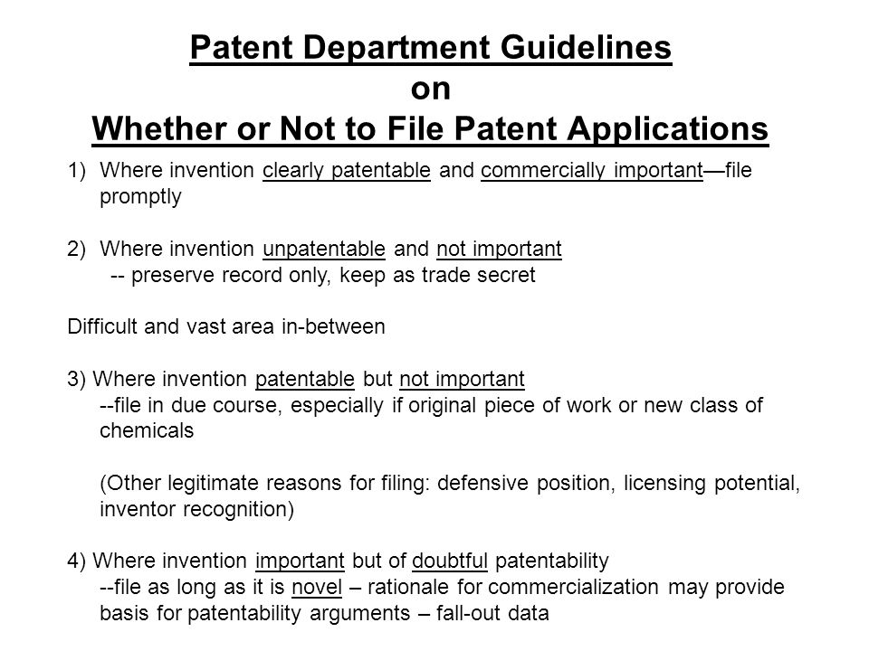 Patent Department Guidelines on Whether or Not to File Patent Applications 1)Where invention clearly patentable and commercially importantfile promptl