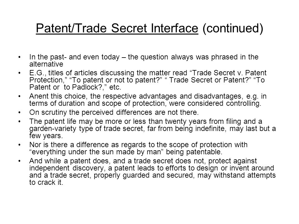 Patent/Trade Secret Interface (continued) In the past- and even today – the question always was phrased in the alternative E.G., titles of articles di