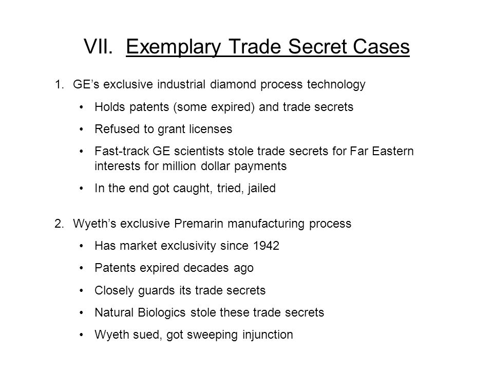 VII. Exemplary Trade Secret Cases 1.GEs exclusive industrial diamond process technology Holds patents (some expired) and trade secrets Refused to gran