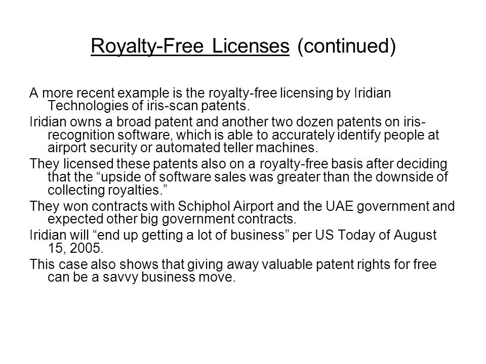 Royalty-Free Licenses (continued) A more recent example is the royalty-free licensing by Iridian Technologies of iris-scan patents.