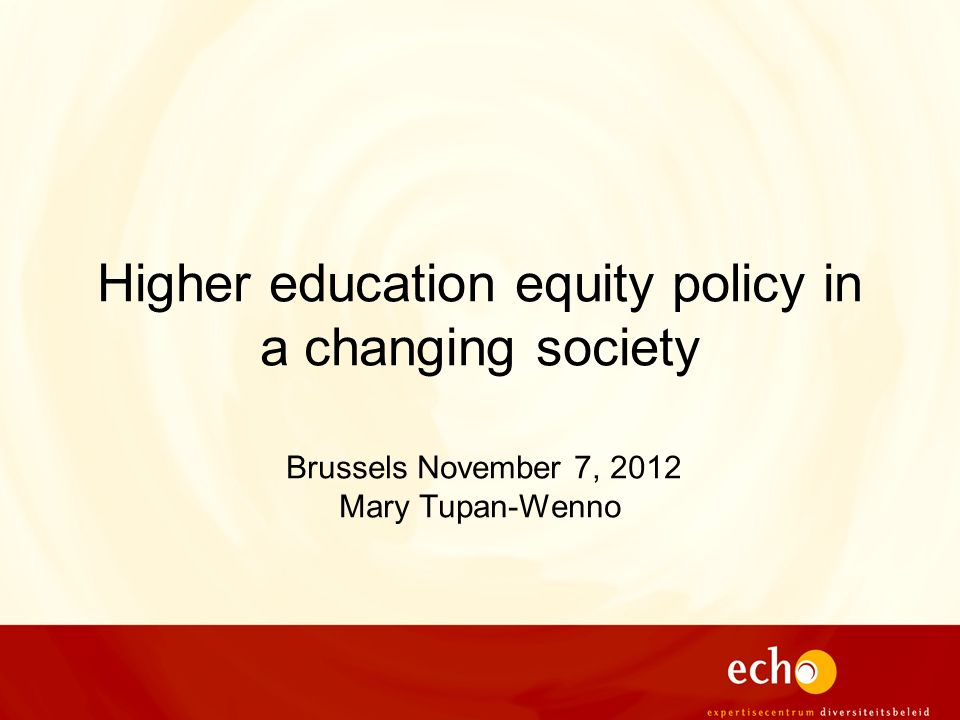 Higher education equity policy in a changing society Brussels November 7, 2012 Mary Tupan-Wenno