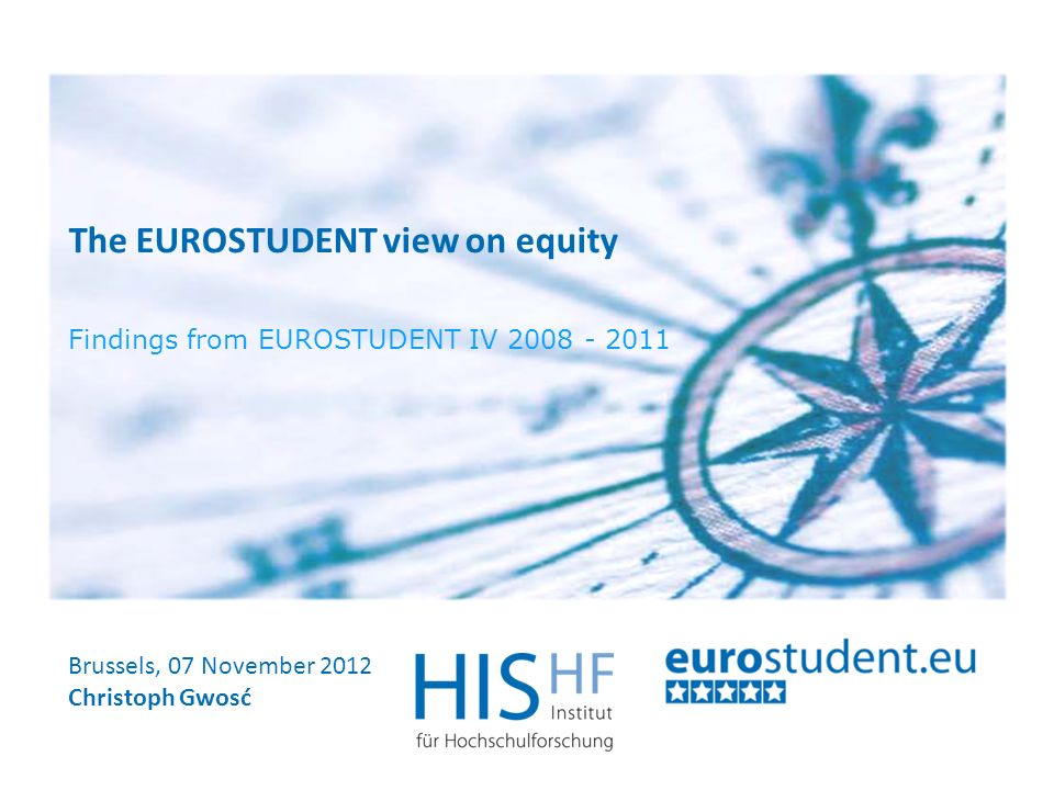 The EUROSTUDENT view on equity Brussels, 07 November 2012 2 Contents 1.The EUROSTUDENT project 2.Equity in terms of students access to higher education by social make-up 3.Equity in financial respect by students social make-up