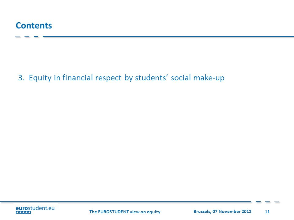 The EUROSTUDENT view on equity Brussels, 07 November 2012 11 Contents 3.