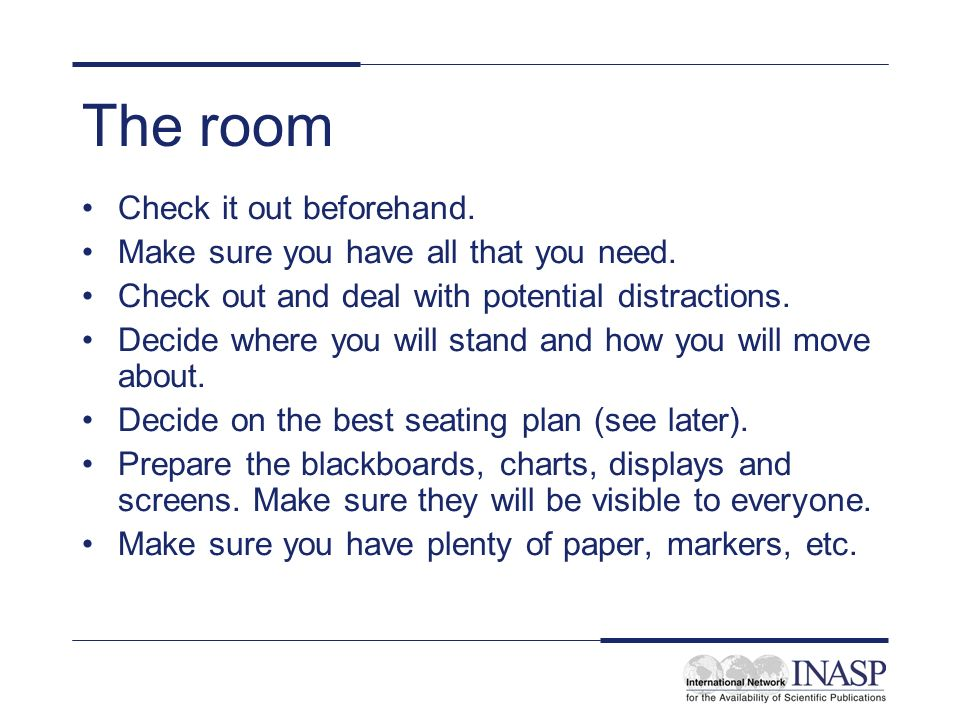 The room Check it out beforehand.Make sure you have all that you need.