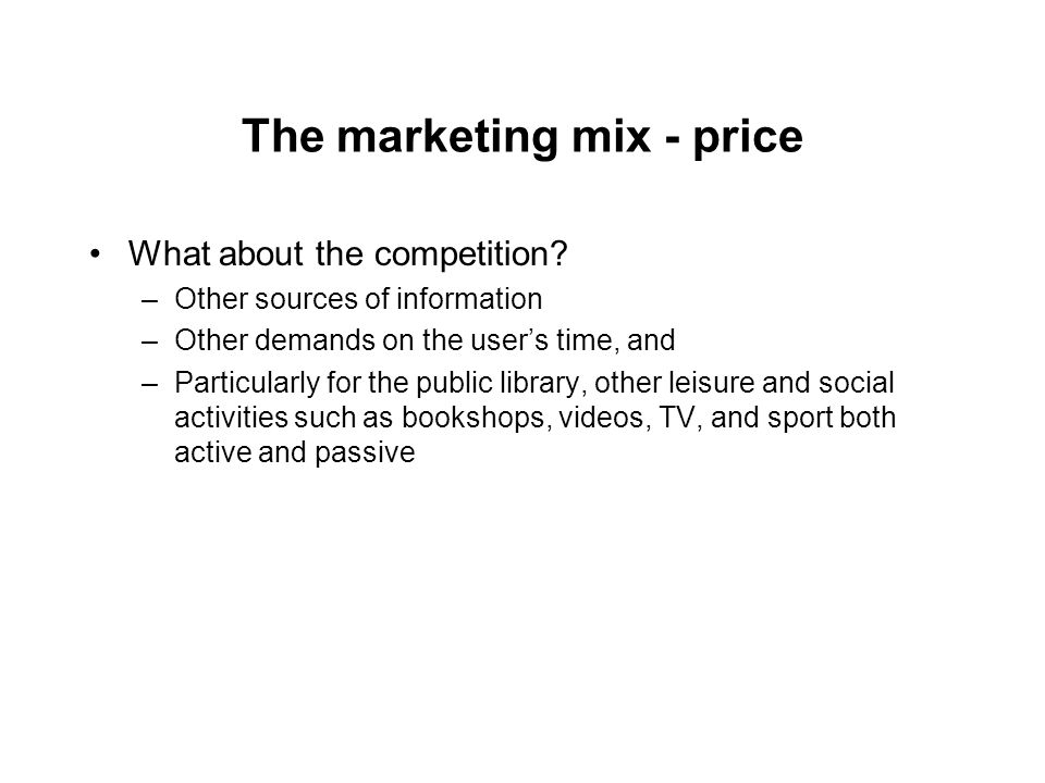The marketing mix - price What about the competition.