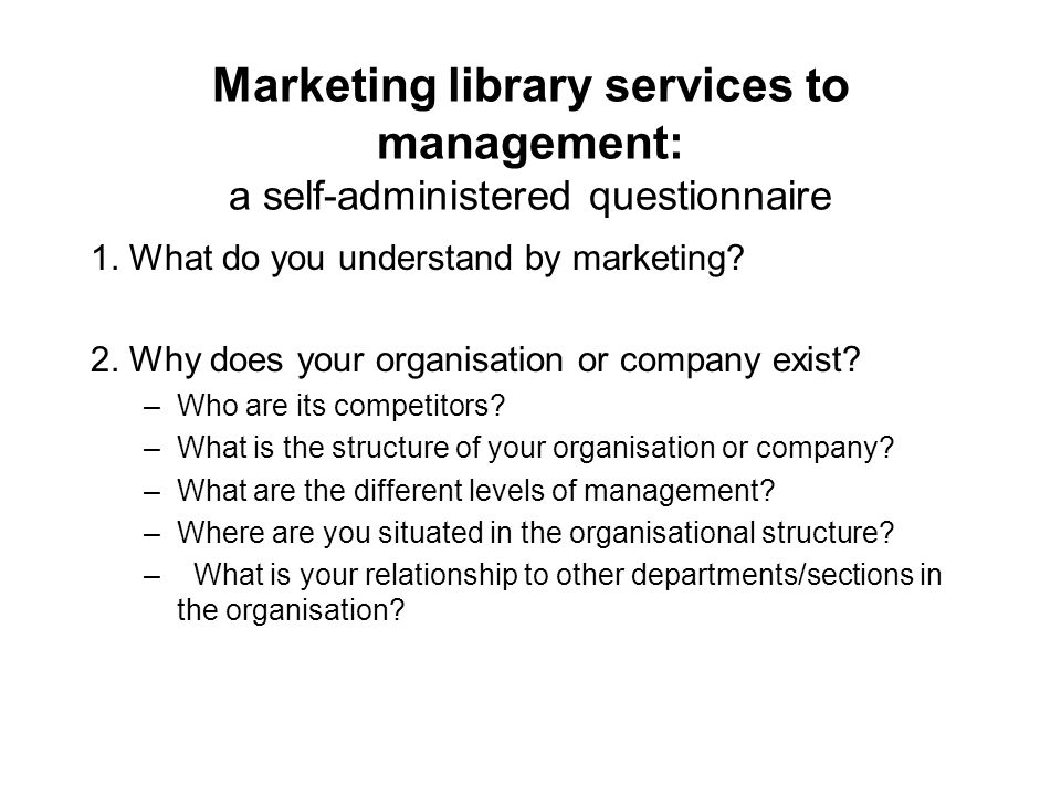 Marketing library services to management: a self-administered questionnaire 1.