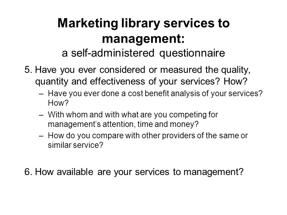 Marketing library services to management: a self-administered questionnaire 5.