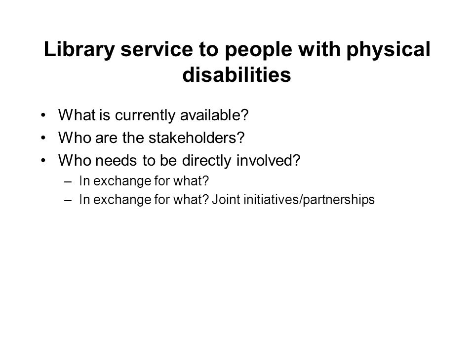 Library service to people with physical disabilities What is currently available.