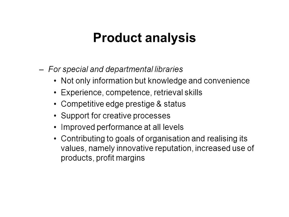 Product analysis –For university libraries Learning materials for students Teaching and research materials for staff Inducement to attract donors, good staff, good students