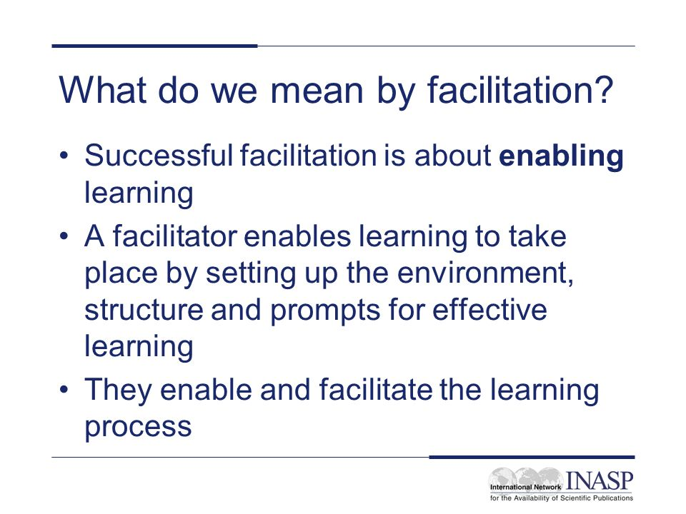 When is facilitation required.