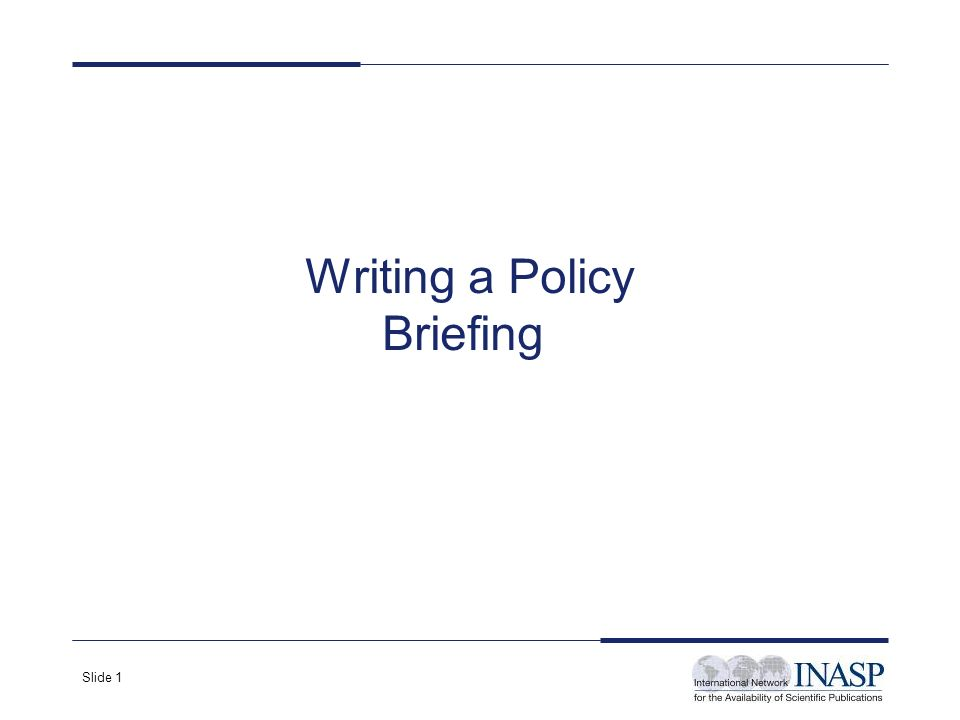 Slide 1 Writing a Policy Briefing