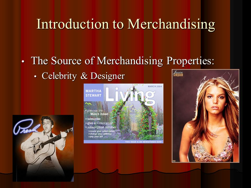 Introduction to Merchandising The Source of Merchandising Properties: The Source of Merchandising Properties: Celebrity & Designer Celebrity & Designe
