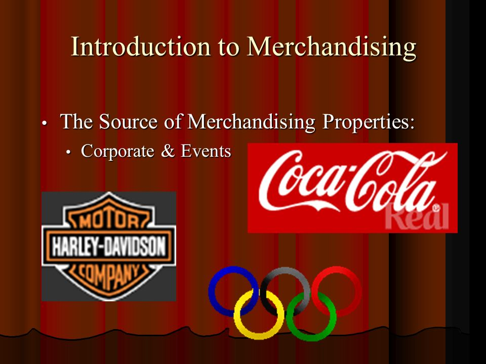 Introduction to Merchandising The Source of Merchandising Properties: The Source of Merchandising Properties: Corporate & Events Corporate & Events