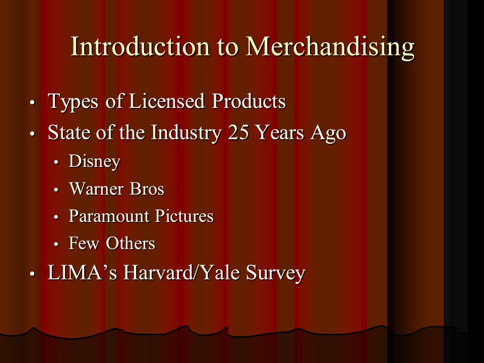 Introduction to Merchandising Types of Licensed Products Types of Licensed Products State of the Industry 25 Years Ago State of the Industry 25 Years